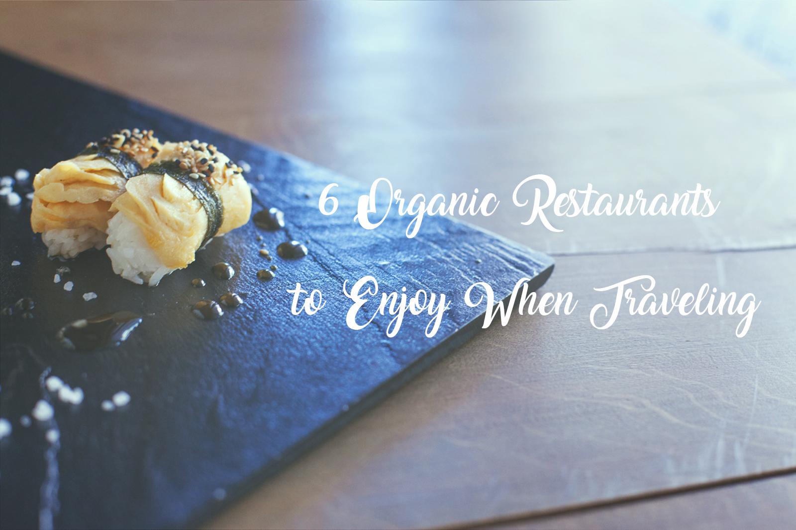 Organic restaurants to enjoy when traveling